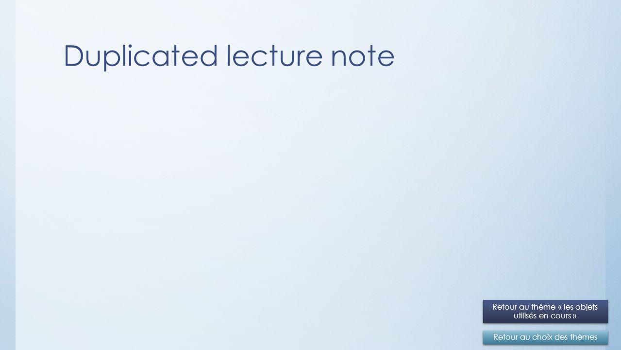 Duplicated lecture note Retour au choix des thèmes Retour au thème « les objets utilisés en cours » Retour au thème « les objets utilisés en cours »