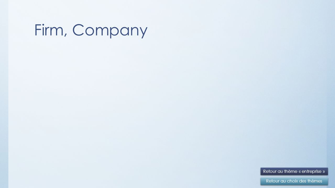 Firm, Company Retour au choix des thèmes Retour au thème « entreprise »
