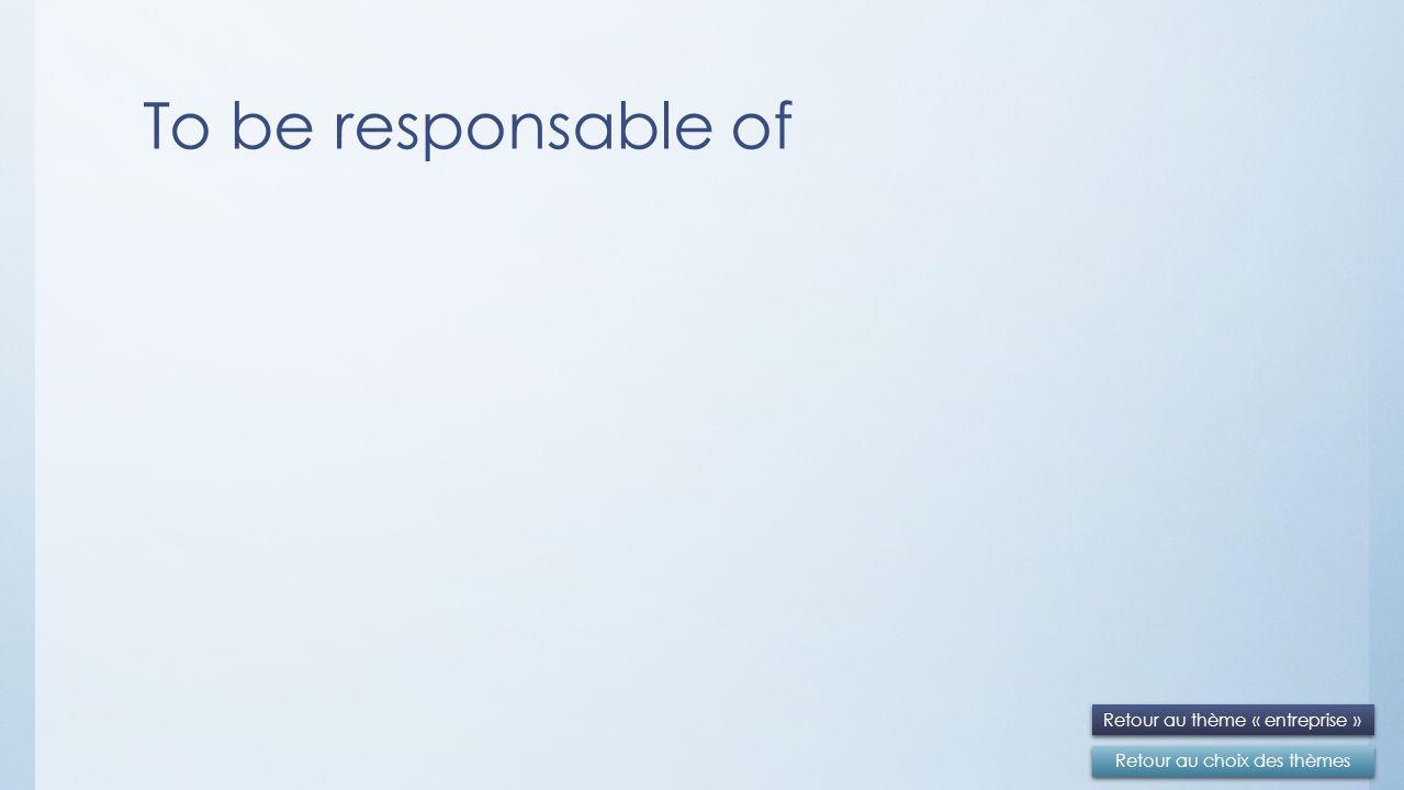 To be responsable of Retour au choix des thèmes Retour au thème « entreprise »
