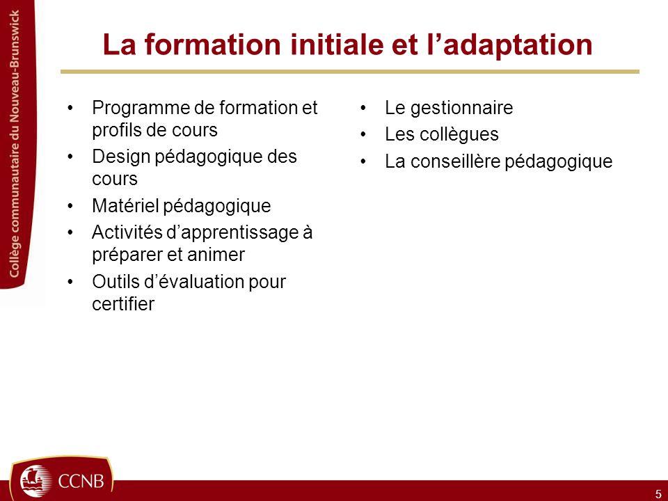 La formation initiale et ladaptation Programme de formation et profils de cours Design pédagogique des cours Matériel pédagogique Activités dapprentis