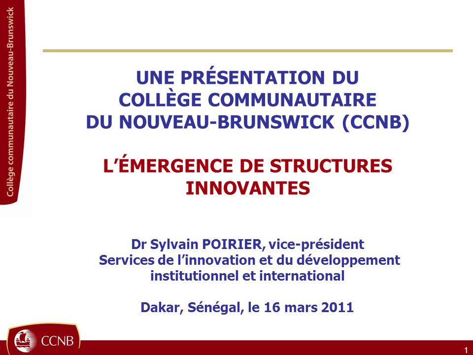 1 UNE PRÉSENTATION DU COLLÈGE COMMUNAUTAIRE DU NOUVEAU-BRUNSWICK (CCNB) LÉMERGENCE DE STRUCTURES INNOVANTES Dr Sylvain POIRIER, vice-président Service