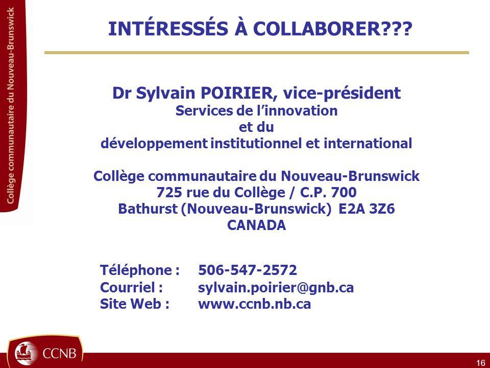 16 Dr Sylvain POIRIER, vice-président Services de linnovation et du développement institutionnel et international Collège communautaire du Nouveau-Brunswick 725 rue du Collège / C.P.