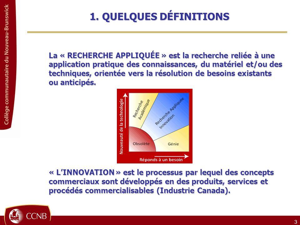 3 La « RECHERCHE APPLIQUÉE » est la recherche reliée à une application pratique des connaissances, du matériel et/ou des techniques, orientée vers la résolution de besoins existants ou anticipés.