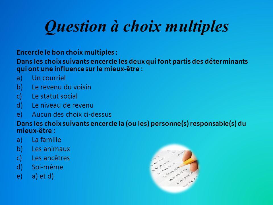 Question à choix multiples Encercle le bon choix multiples : Dans les choix suivants encercle les deux qui font partis des déterminants qui ont une in