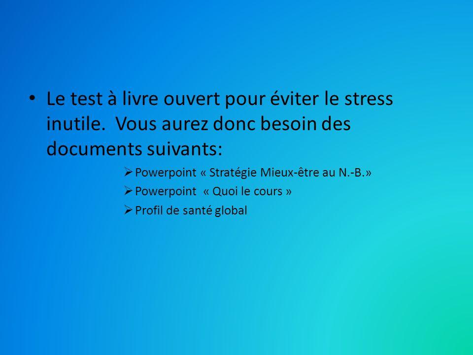 Le test à livre ouvert pour éviter le stress inutile. Vous aurez donc besoin des documents suivants: Powerpoint « Stratégie Mieux-être au N.-B.» Power