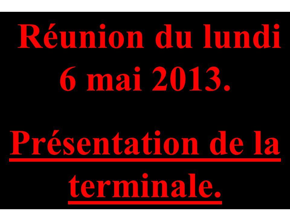 Réunion du lundi 6 mai 2013. Présentation de la terminale Présentation de la terminale.