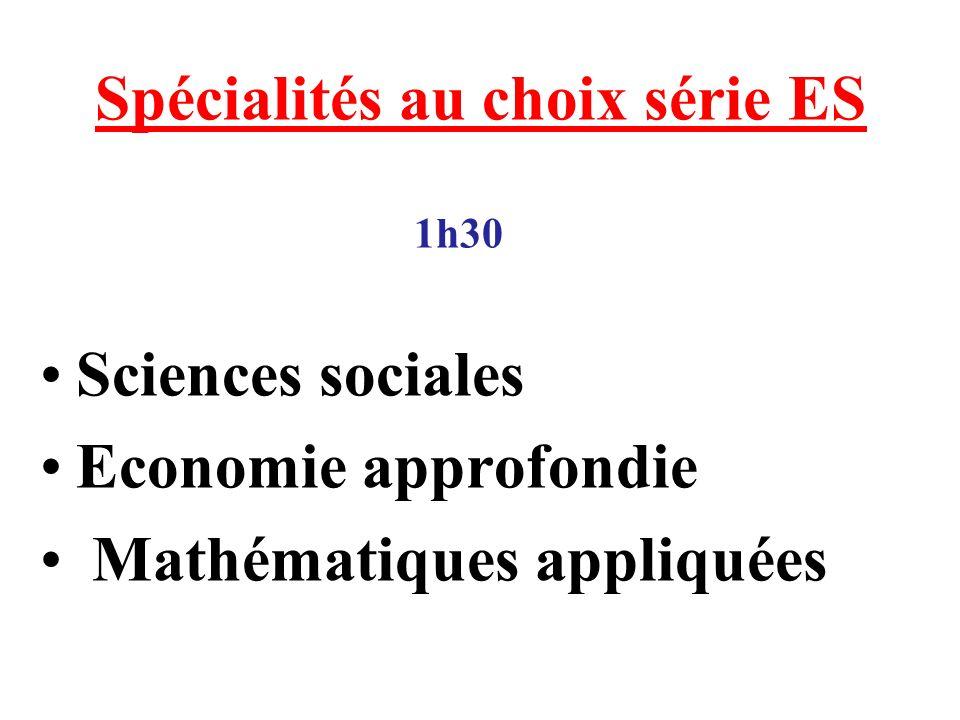 Spécialités au choix série ES 1h30 Sciences sociales Economie approfondie Mathématiques appliquées