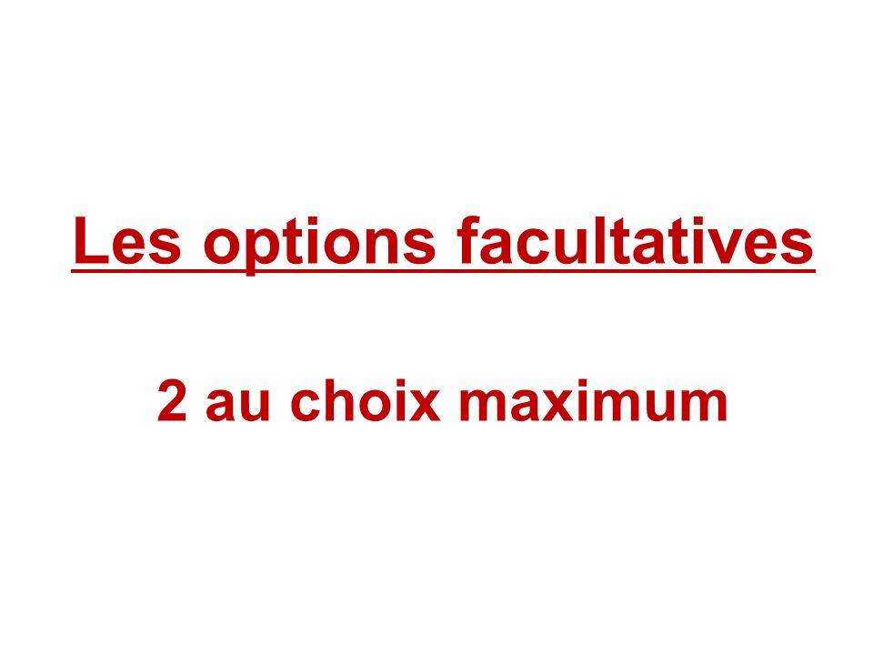 Les options facultatives 2 au choix maximum