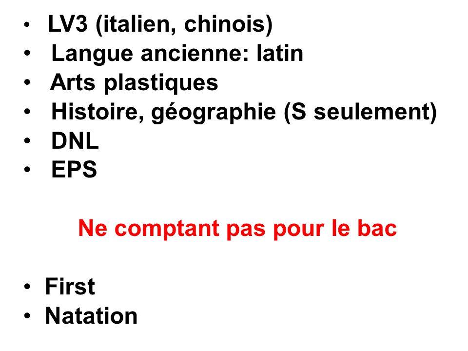LV3 (italien, chinois) Langue ancienne: latin Arts plastiques Histoire, géographie (S seulement) DNL EPS Ne comptant pas pour le bac First Natation