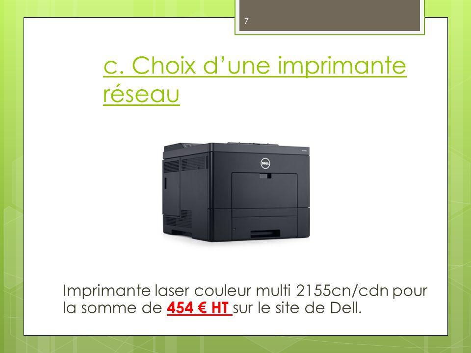 c. Choix dune imprimante réseau Imprimante laser couleur multi 2155cn/cdn pour la somme de 454 HT sur le site de Dell. 7