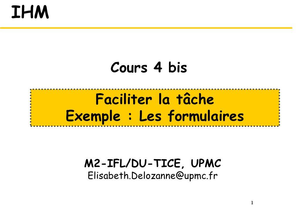 1 IHM M2-IFL/DU-TICE, UPMC Elisabeth.Delozanne@upmc.fr Faciliter la tâche Exemple : Les formulaires Cours 4 bis