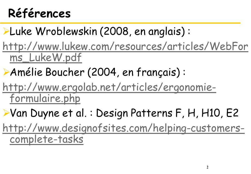 2 Références Luke Wroblewskin (2008, en anglais) : http://www.lukew.com/resources/articles/WebFor ms_LukeW.pdf Amélie Boucher (2004, en français) : http://www.ergolab.net/articles/ergonomie- formulaire.php Van Duyne et al.