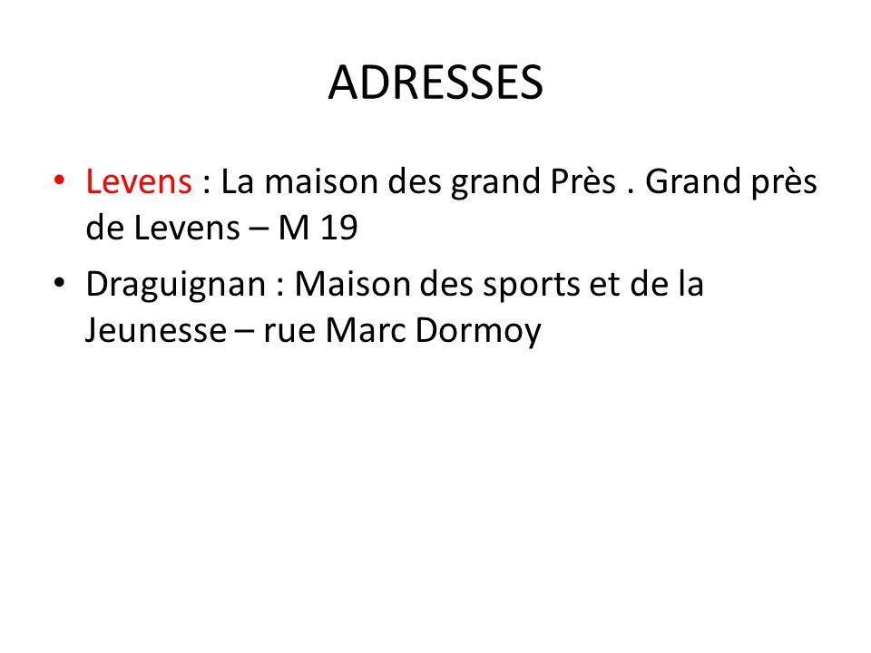 Levens : La maison des grand Près. Grand près de Levens – M 19 Draguignan : Maison des sports et de la Jeunesse – rue Marc Dormoy ADRESSES