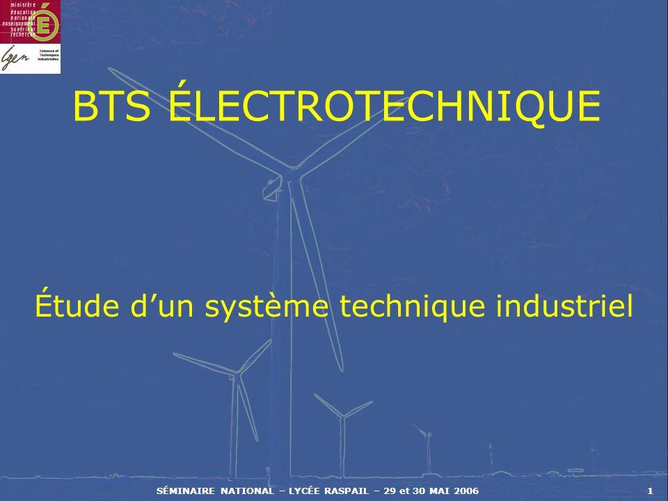 SÉMINAIRE NATIONAL – LYCÉE RASPAIL – 29 et 30 MAI 20061 BTS ÉLECTROTECHNIQUE Étude dun système technique industriel