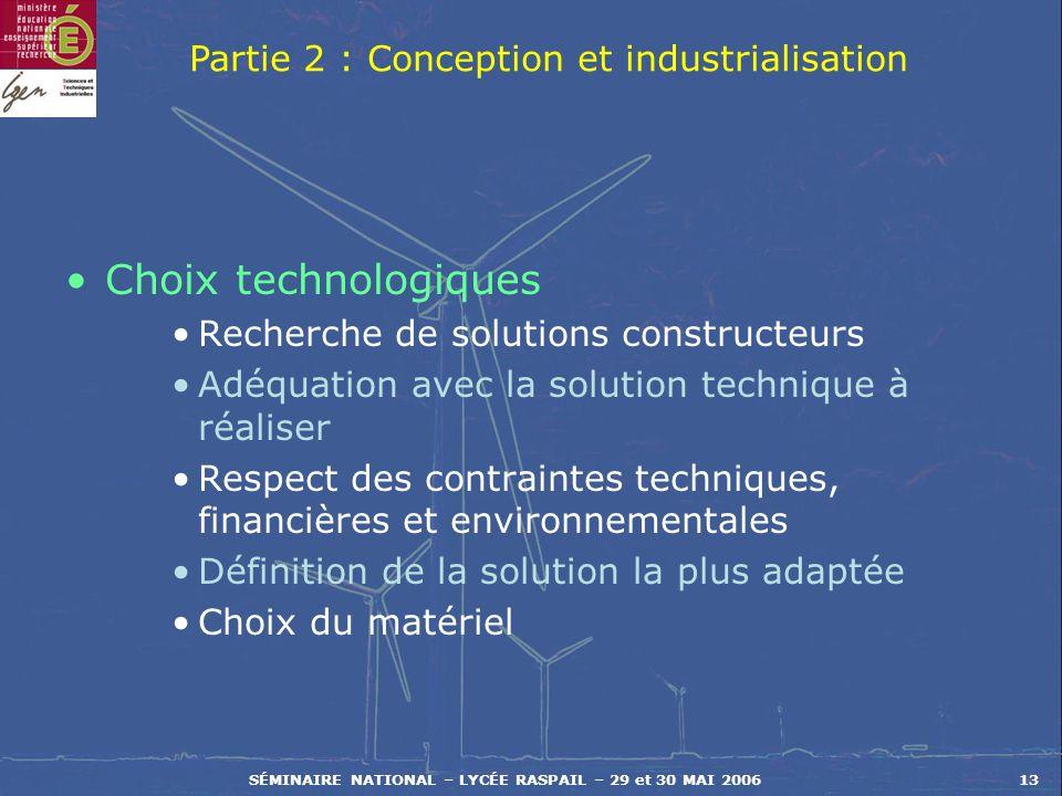 SÉMINAIRE NATIONAL – LYCÉE RASPAIL – 29 et 30 MAI 200613 Choix technologiques Recherche de solutions constructeurs Adéquation avec la solution techniq