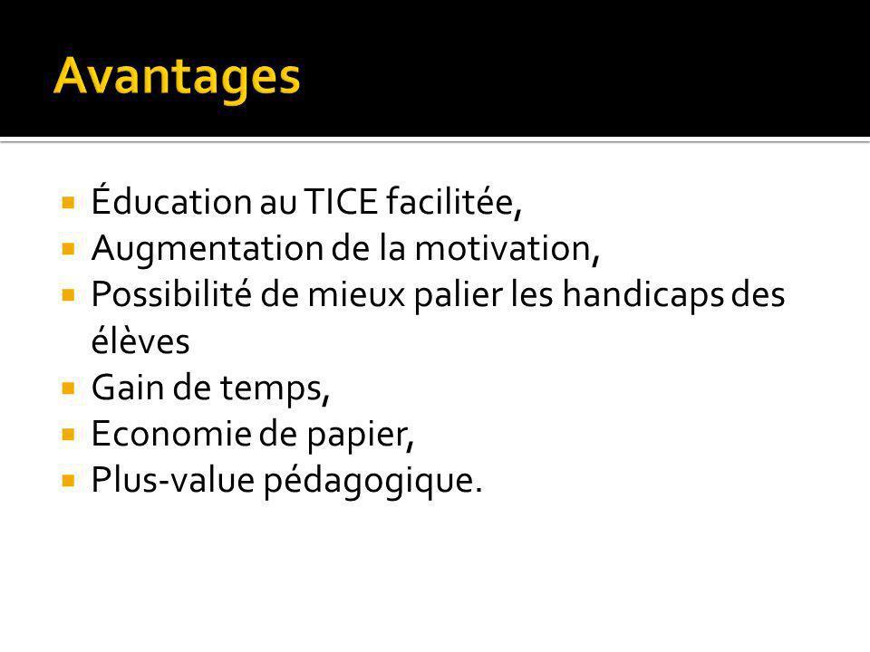 Éducation au TICE facilitée, Augmentation de la motivation, Possibilité de mieux palier les handicaps des élèves Gain de temps, Economie de papier, Pl