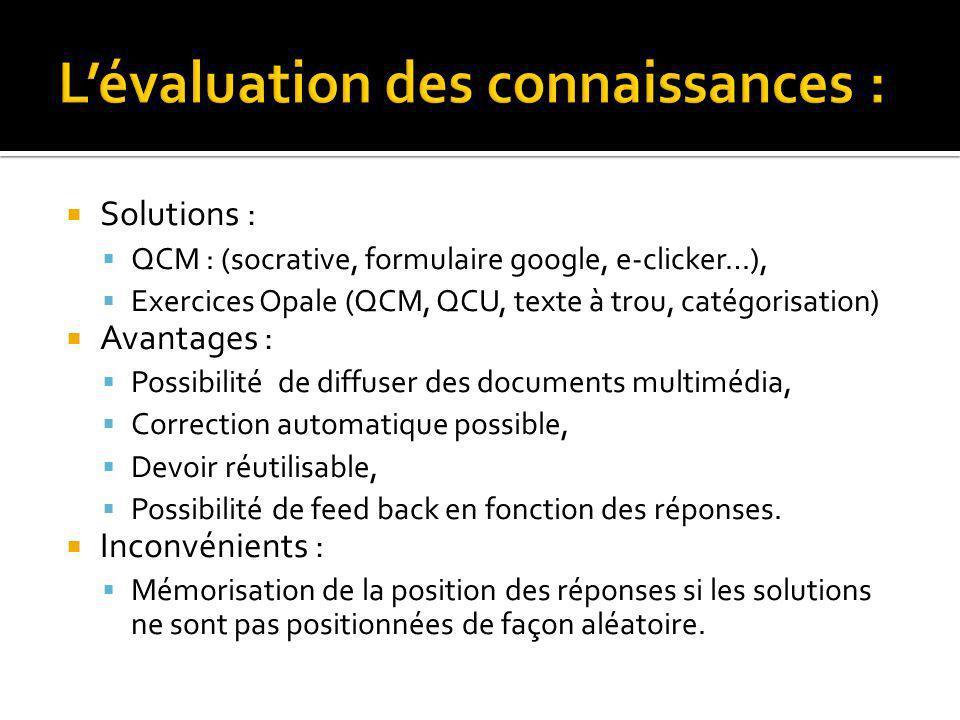Solutions : QCM : (socrative, formulaire google, e-clicker…), Exercices Opale (QCM, QCU, texte à trou, catégorisation) Avantages : Possibilité de diff
