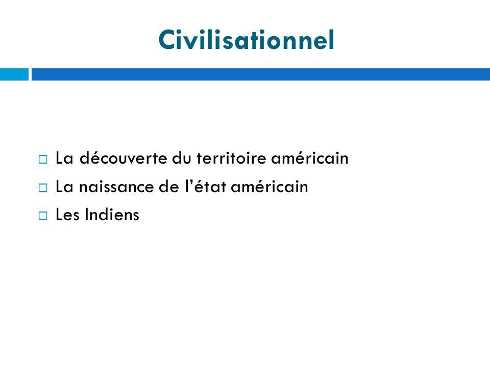 Civilisationnel La découverte du territoire américain La naissance de létat américain Les Indiens
