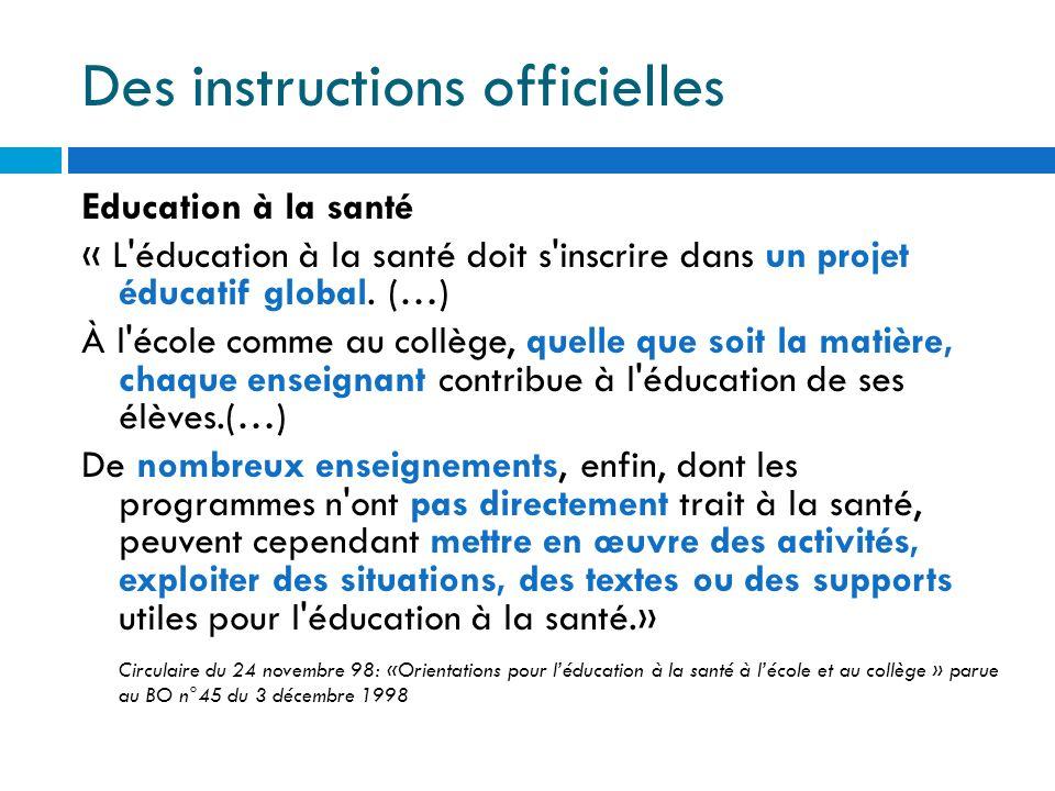 Des instructions officielles Education à la santé « L'éducation à la santé doit s'inscrire dans un projet éducatif global. (…) À l'école comme au coll