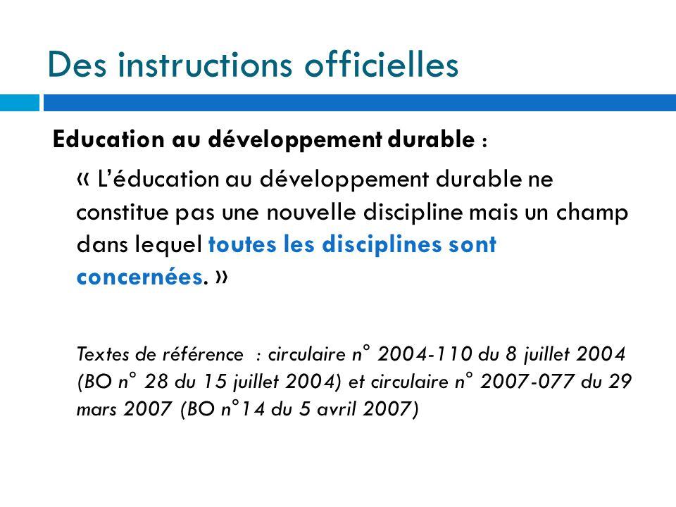 Des instructions officielles Education au développement durable : « Léducation au développement durable ne constitue pas une nouvelle discipline mais