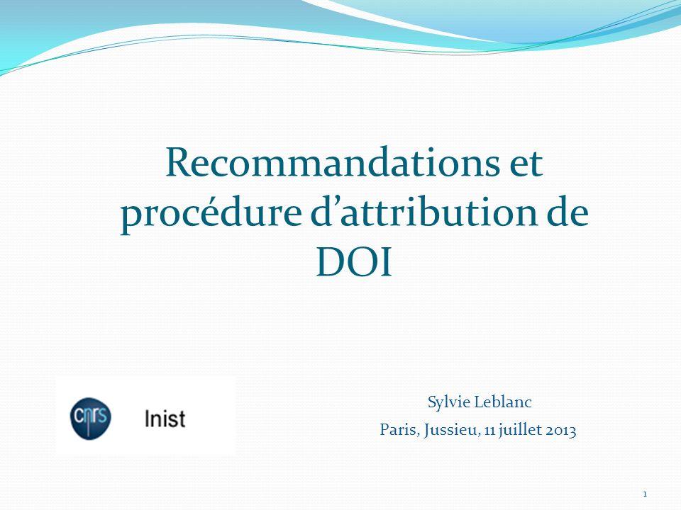 Recommandations et procédure dattribution de DOI Paris, Jussieu, 11 juillet 2013 1 Sylvie Leblanc