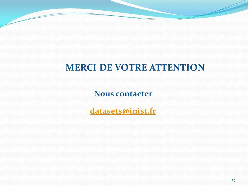 27 Nous contacter datasets@inist.fr MERCI DE VOTRE ATTENTION