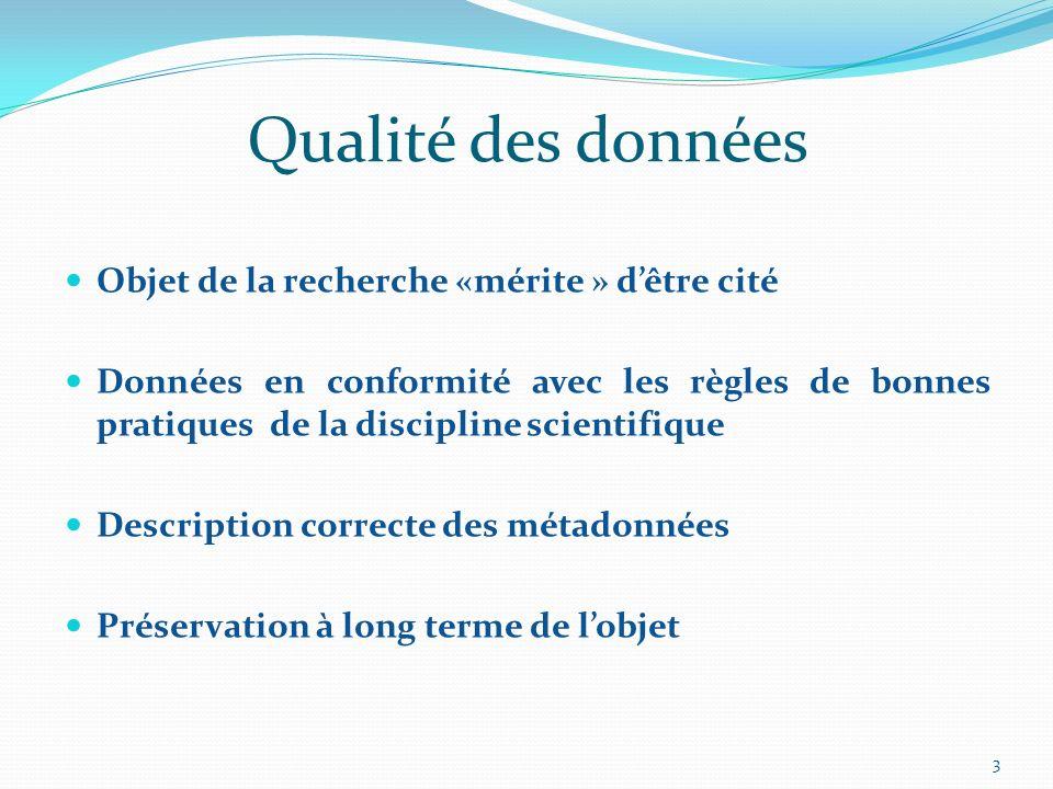 Qualité des données Objet de la recherche «mérite » dêtre cité Données en conformité avec les règles de bonnes pratiques de la discipline scientifique