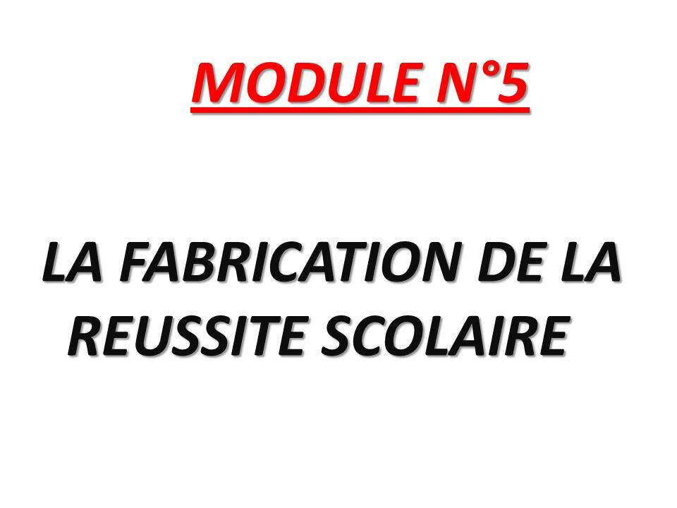 MODULE N°5 MODULE N°5 LA FABRICATION DE LA REUSSITE SCOLAIRE