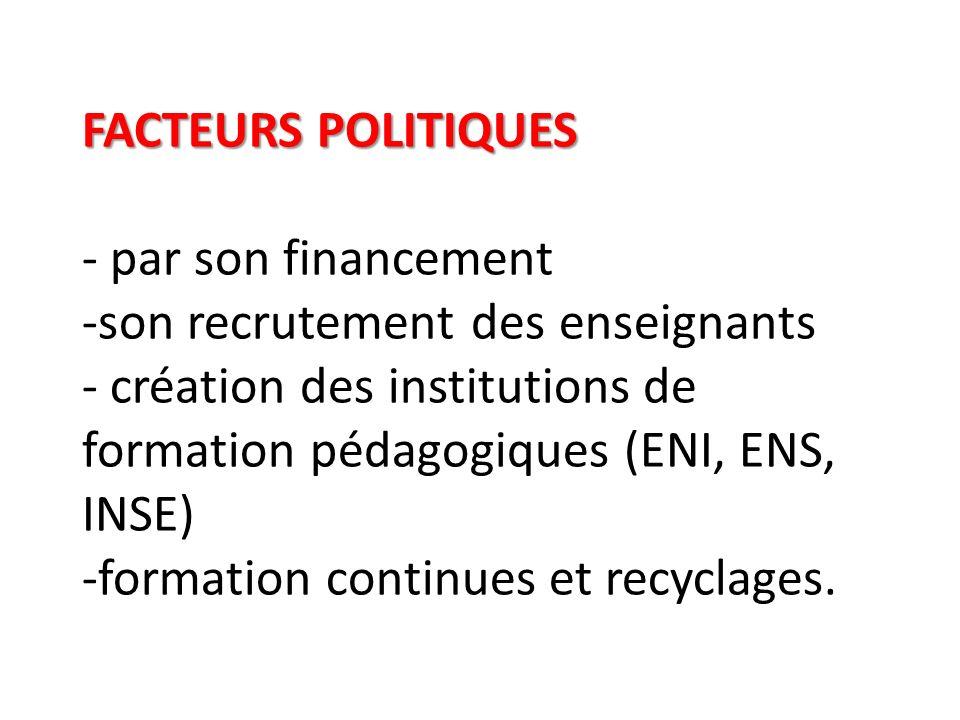 FACTEURS POLITIQUES FACTEURS POLITIQUES - par son financement -son recrutement des enseignants - création des institutions de formation pédagogiques (