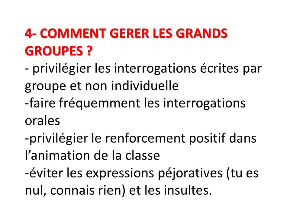 4- COMMENT GERER LES GRANDS GROUPES ? 4- COMMENT GERER LES GRANDS GROUPES ? - privilégier les interrogations écrites par groupe et non individuelle -f