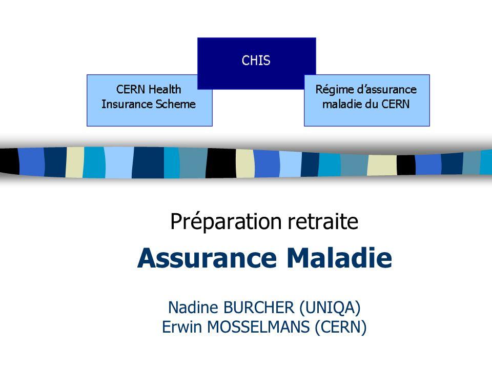 Préparation retraite Assurance Maladie Nadine BURCHER (UNIQA) Erwin MOSSELMANS (CERN)