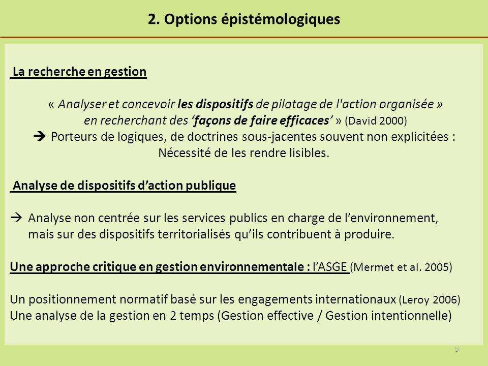 2. Options épistémologiques La recherche en gestion « Analyser et concevoir les dispositifs de pilotage de l'action organisée » en recherchant des faç