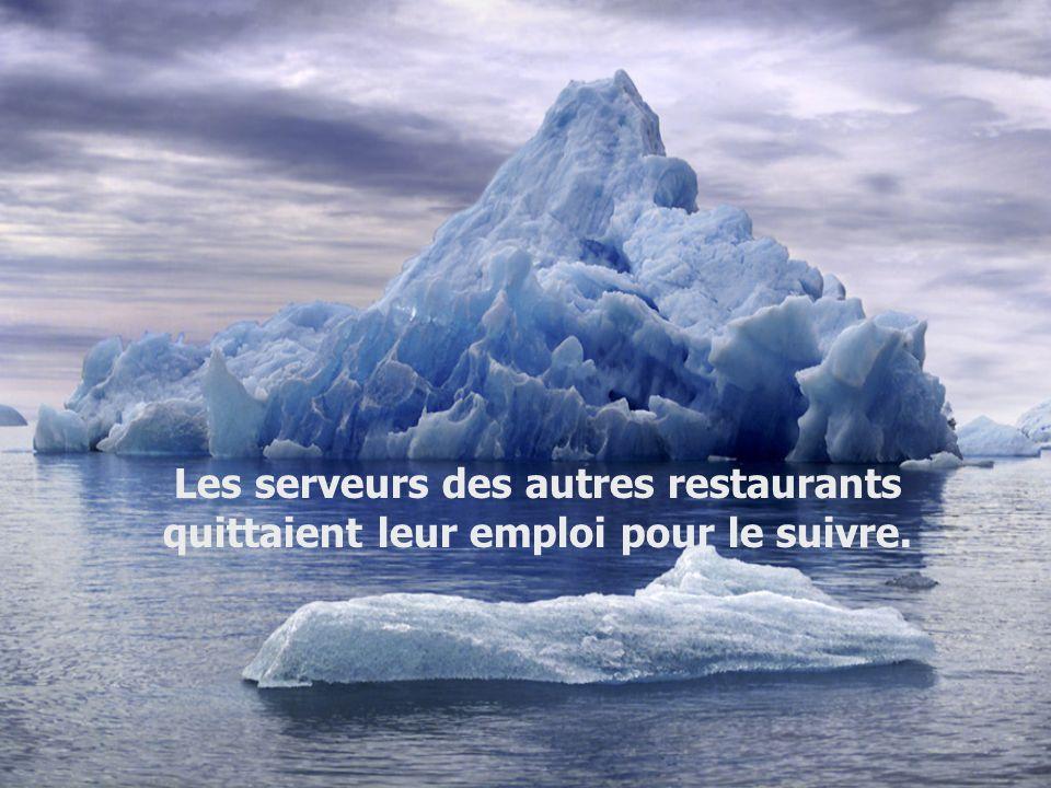 Les serveurs des autres restaurants quittaient leur emploi pour le suivre.