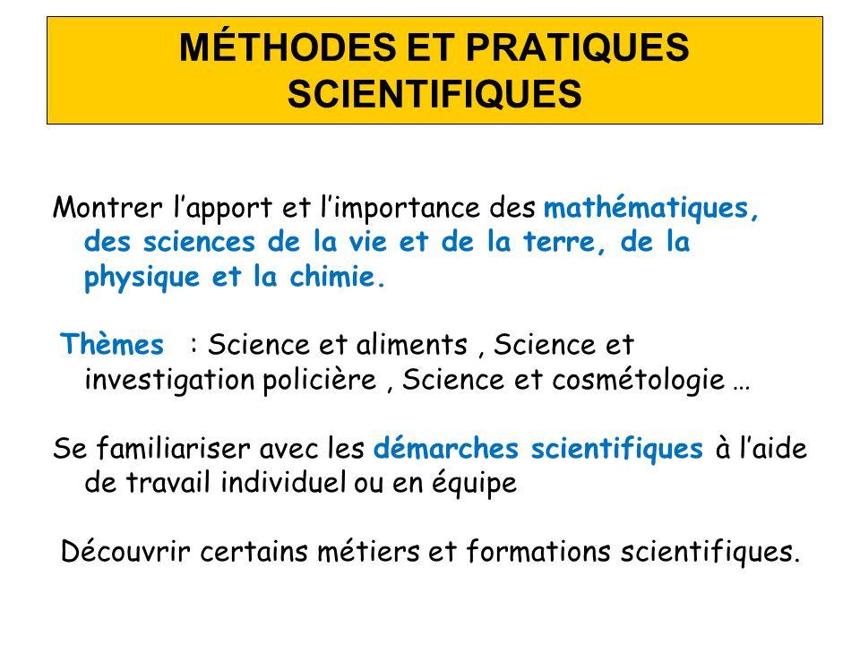 MÉTHODES ET PRATIQUES SCIENTIFIQUES Montrer lapport et limportance des mathématiques, des sciences de la vie et de la terre, de la physique et la chimie.