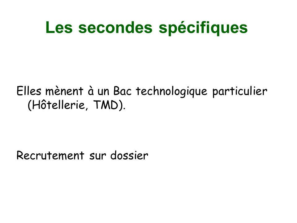 Elles mènent à un Bac technologique particulier (Hôtellerie, TMD). Recrutement sur dossier Les secondes spécifiques