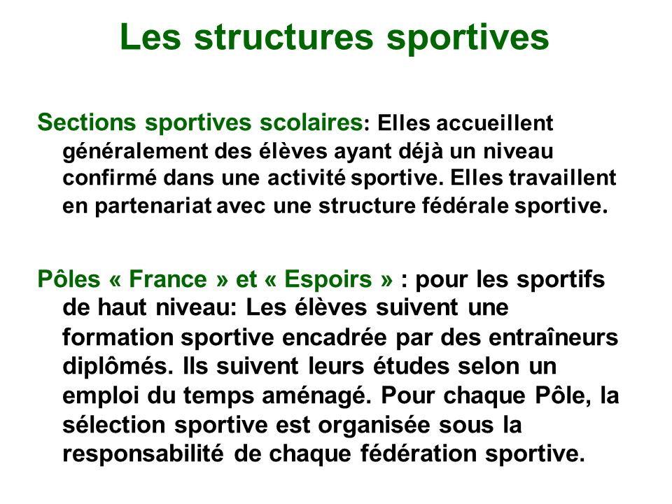 Les structures sportives Sections sportives scolaires : Elles accueillent généralement des élèves ayant déjà un niveau confirmé dans une activité sportive.