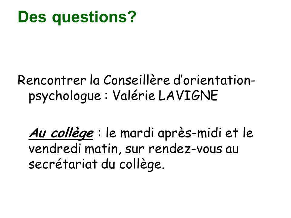 Des questions? Rencontrer la Conseillère dorientation- psychologue : Valérie LAVIGNE Au collège : le mardi après-midi et le vendredi matin, sur rendez