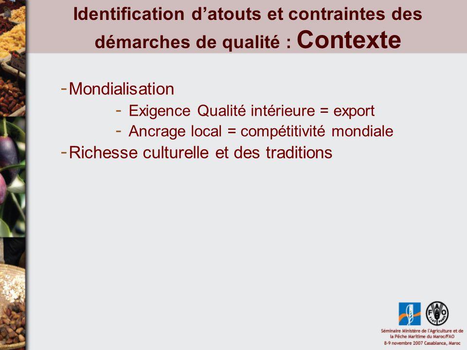 Identification datouts et contraintes des démarches de qualité : Contexte - Mondialisation - Exigence Qualité intérieure = export - Ancrage local = compétitivité mondiale - Richesse culturelle et des traditions