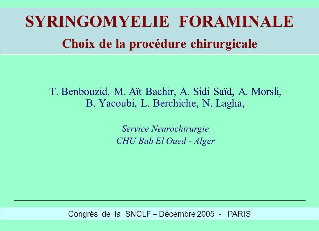 SYRINGOMYELIE FORAMINALE Choix de la procédure chirurgicale T. Benbouzid, M. Aït Bachir, A. Sidi Saïd, A. Morsli, B. Yacoubi, L. Berchiche, N. Lagha,