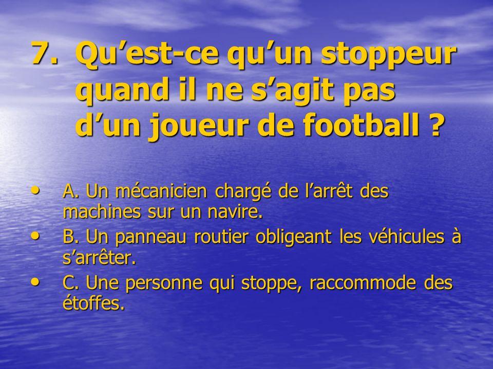 7.Quest-ce quun stoppeur quand il ne sagit pas dun joueur de football .