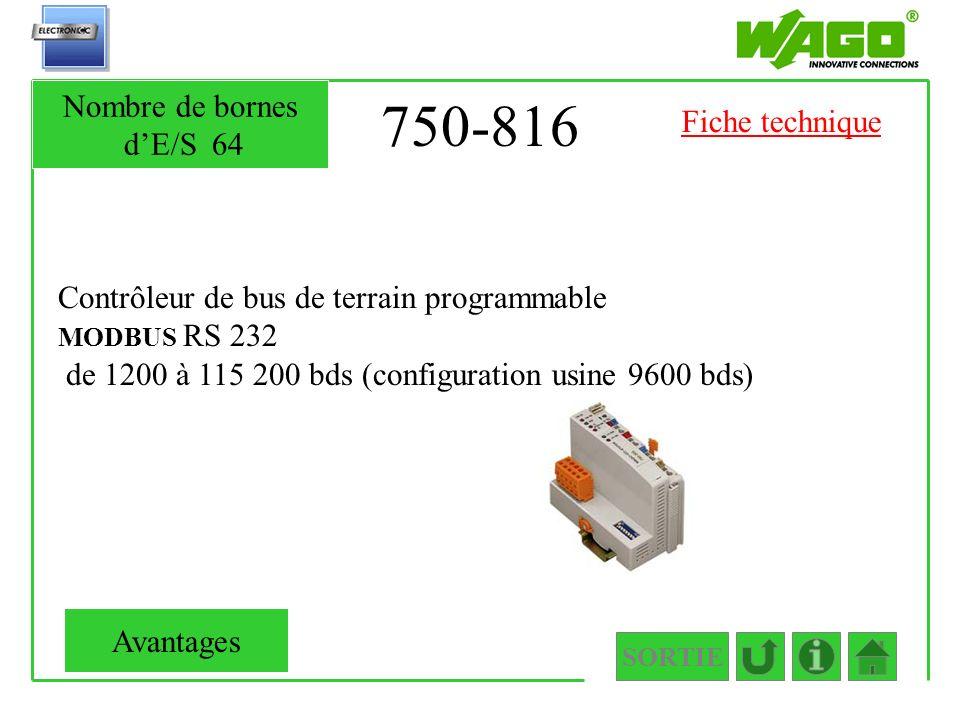 750-816 Contrôleur de bus de terrain programmable MODBUS RS 232 de 1200 à 115 200 bds (configuration usine 9600 bds) SORTIE Nombre de bornes dE/S64 Av