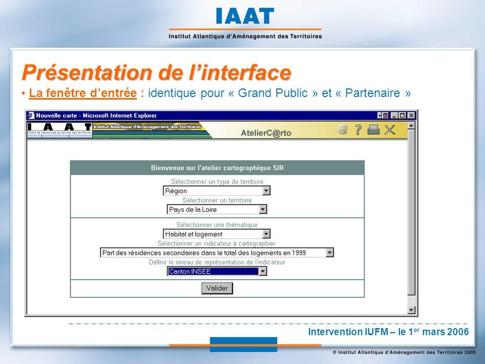 Présentation de linterface La fenêtre dentrée : identique pour « Grand Public » et « Partenaire » Intervention IUFM – le 1 er mars 2006