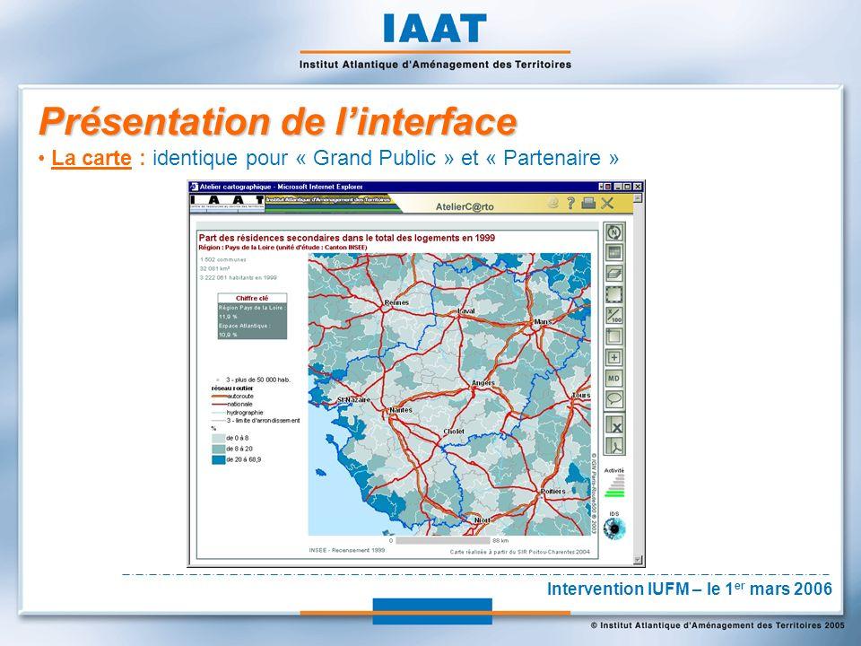 Présentation de linterface La carte : identique pour « Grand Public » et « Partenaire » Intervention IUFM – le 1 er mars 2006