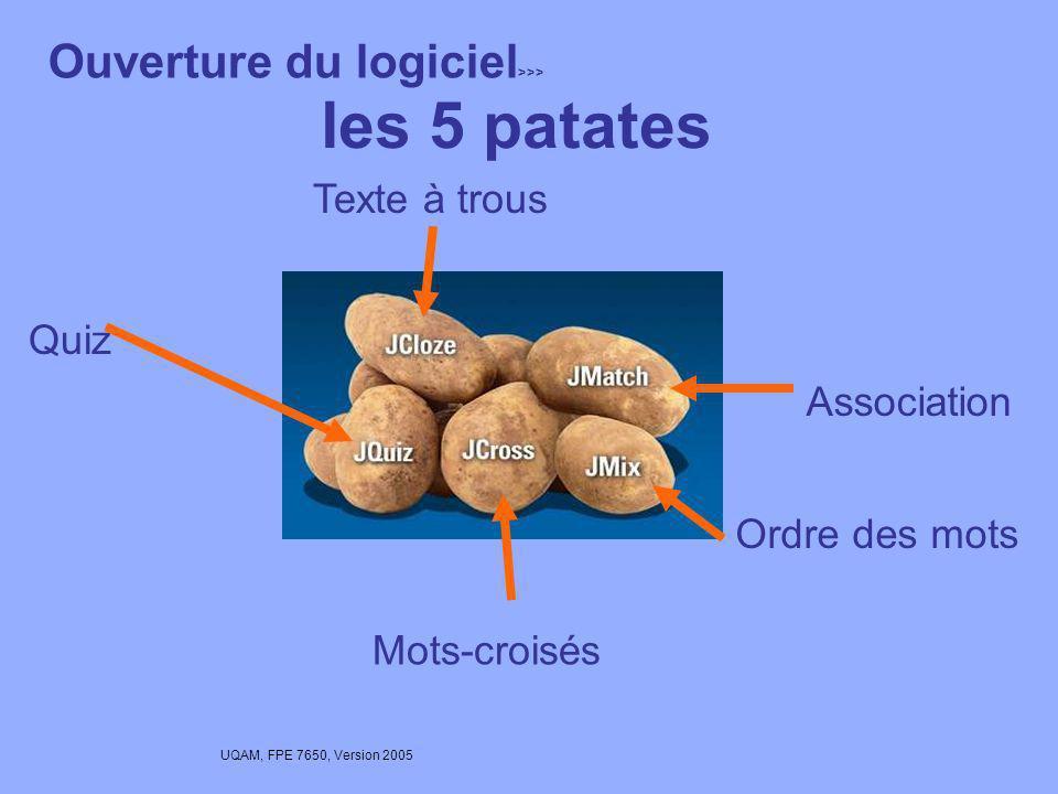 UQAM, FPE 7650, Version 2005 Hot Potatoes 6 En savoir plus >>> Logiciel créé par une équipe de l Université de Victoria Offert gratuitement si on s enregistre Outil bien conçu pour des évaluations formatives simples Idéal pour les révisions dexamens >>> http://web.uvic.ca/hrd/halfbaked/ Permet de donner une rétroaction immédiate aux étudiants