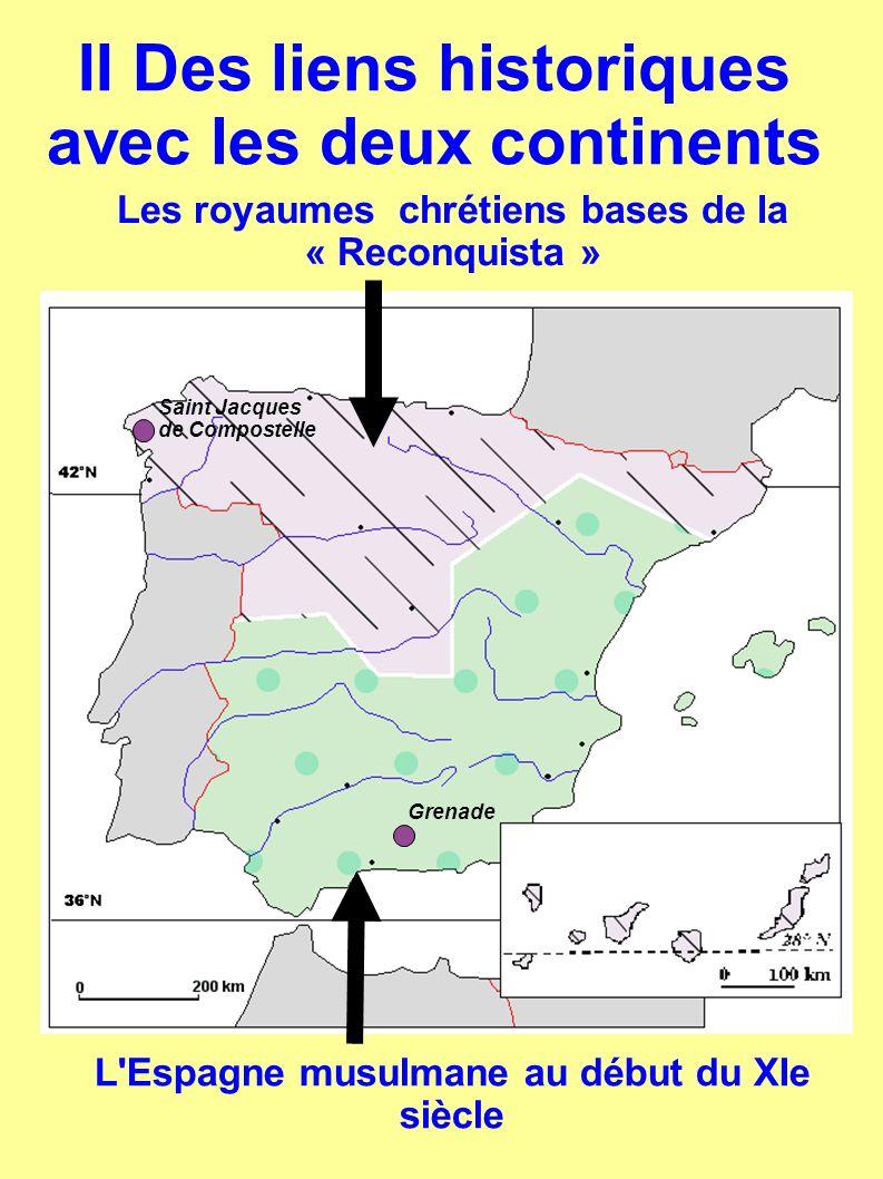 II Des liens historiques avec les deux continents L'Espagne musulmane au début du XIe siècle Saint Jacques de Compostelle Grenade Les royaumes chrétie