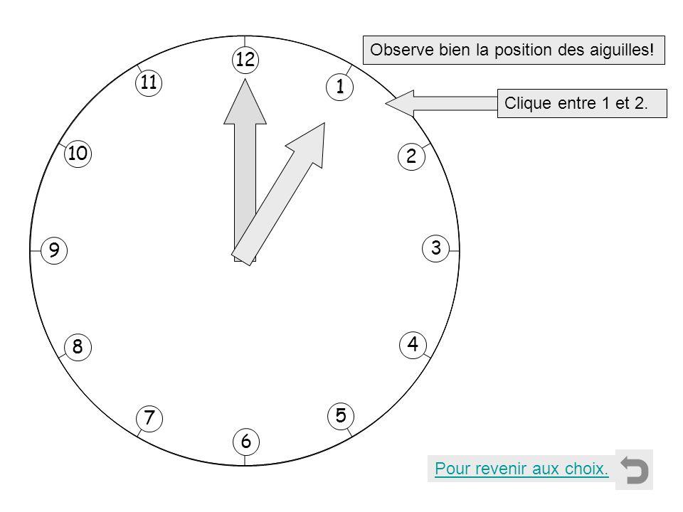 1 2 11 8 7 10 9 4 5 6 3 12 Observe bien la position des aiguilles! Clique entre 1 et 2. Pour revenir aux choix.