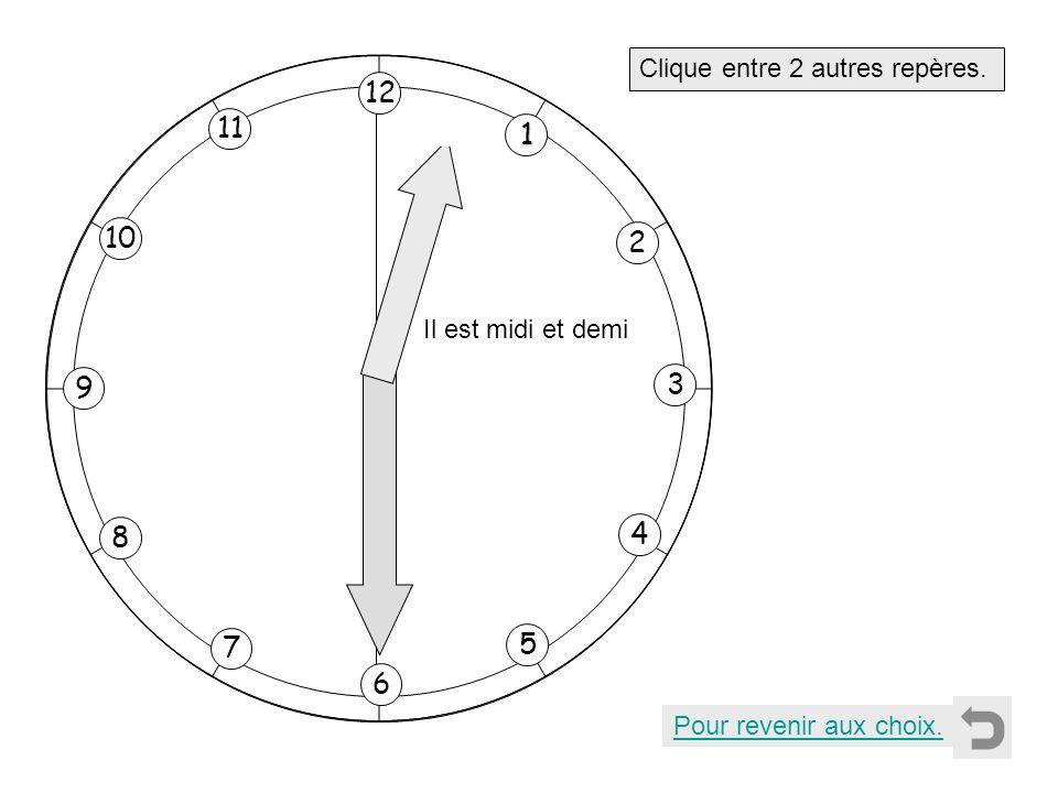 1 2 11 8 7 10 9 4 5 6 3 12 Clique entre 2 autres repères. Pour revenir aux choix. Il est midi et demi