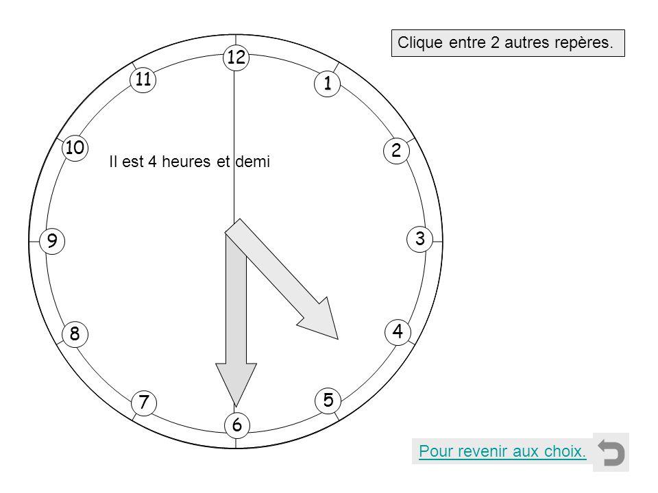 1 2 11 8 7 10 9 4 5 6 3 12 Clique entre 2 autres repères. Pour revenir aux choix. Il est 4 heures et demi