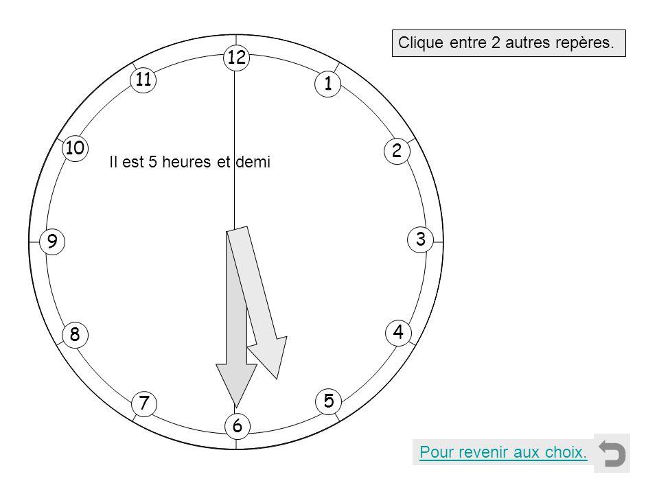 1 2 11 8 7 10 9 4 5 6 3 12 Clique entre 2 autres repères. Pour revenir aux choix. Il est 5 heures et demi