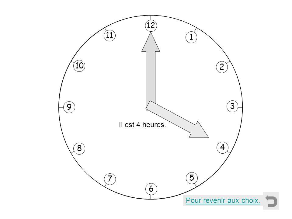 1 2 11 8 7 10 9 4 5 6 3 12 Il est 5 heures. Pour revenir aux choix.